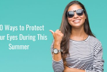 Eye Care Tips During Summers